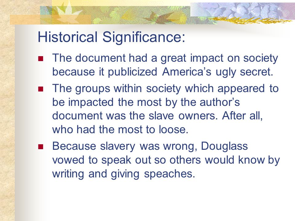 Frederick Douglass: Questions to Consider: What is the importance for Douglass of his opening observation that slaves lack a family history.