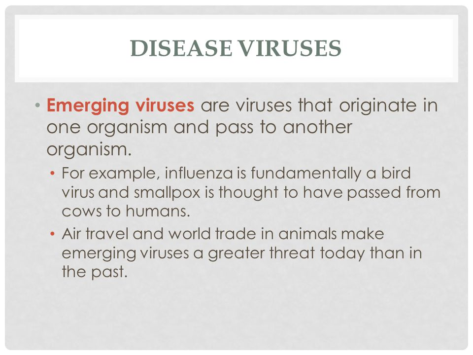 DISEASE VIRUSES Emerging viruses are viruses that originate in one organism and pass to another organism. For example, influenza is fundamentally a bi