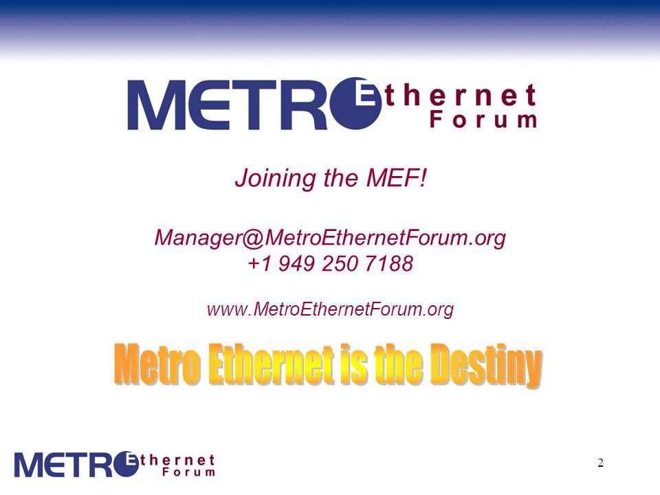 2 Joining the MEF! Manager@MetroEthernetForum.org +1 949 250 7188 www.MetroEthernetForum.org