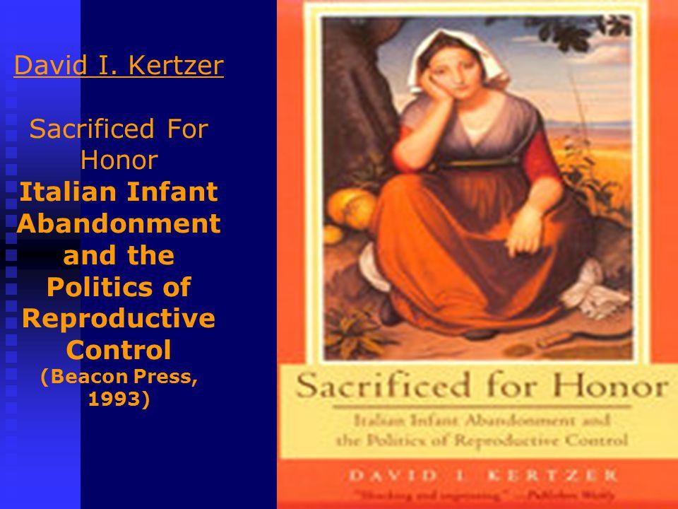 David I. Kertzer Sacrificed For Honor Italian Infant Abandonment and the Politics of Reproductive Control (Beacon Press, 1993)