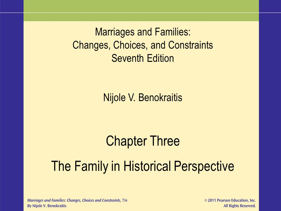 Marriages and Families: Changes, Choices, and Constraints Seventh Edition Nijole V. Benokraitis Chapter Three The Family in Historical Perspective
