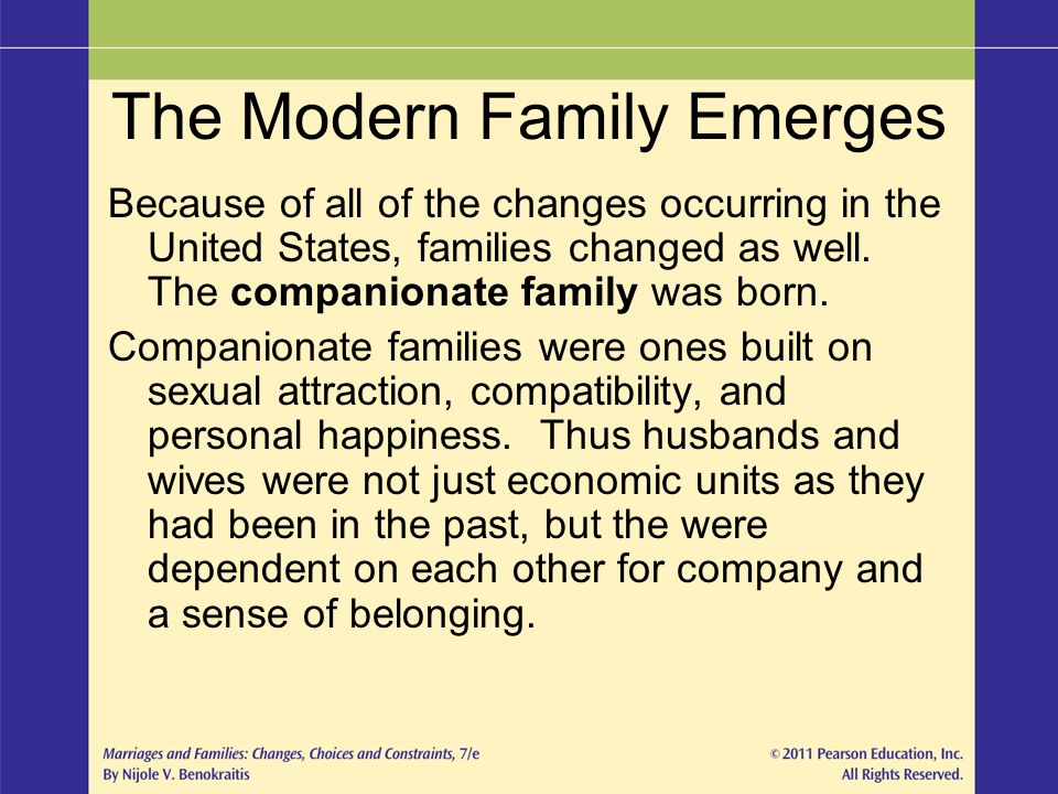 The Modern Family Emerges Because of all of the changes occurring in the United States, families changed as well. The companionate family was born. Co