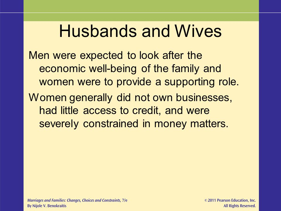 Husbands and Wives Men were expected to look after the economic well-being of the family and women were to provide a supporting role. Women generally