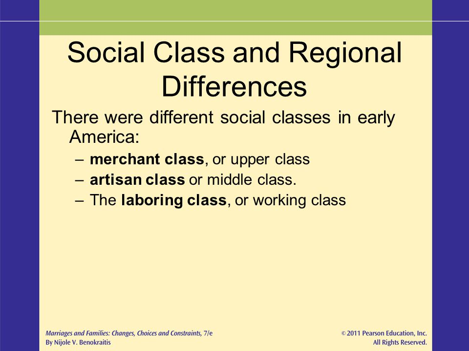 Social Class and Regional Differences There were different social classes in early America: –merchant class, or upper class –artisan class or middle c