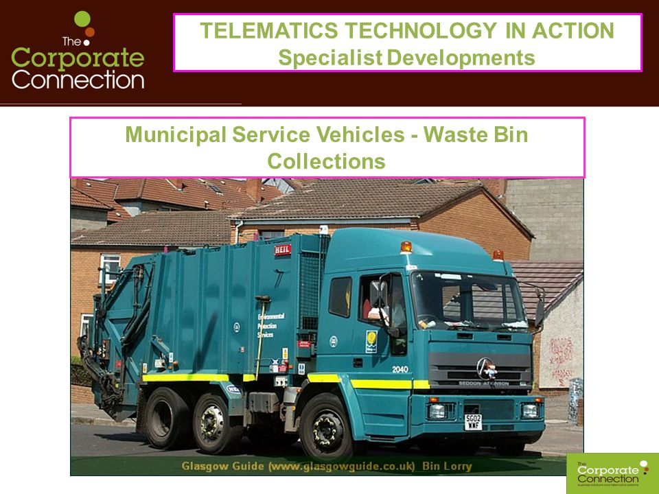 Municipal Service Vehicles - Waste Bin Collections TELEMATICS TECHNOLOGY IN ACTION Specialist Developments