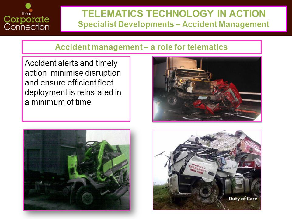 Accident management – a role for telematics Accident alerts and timely action minimise disruption and ensure efficient fleet deployment is reinstated