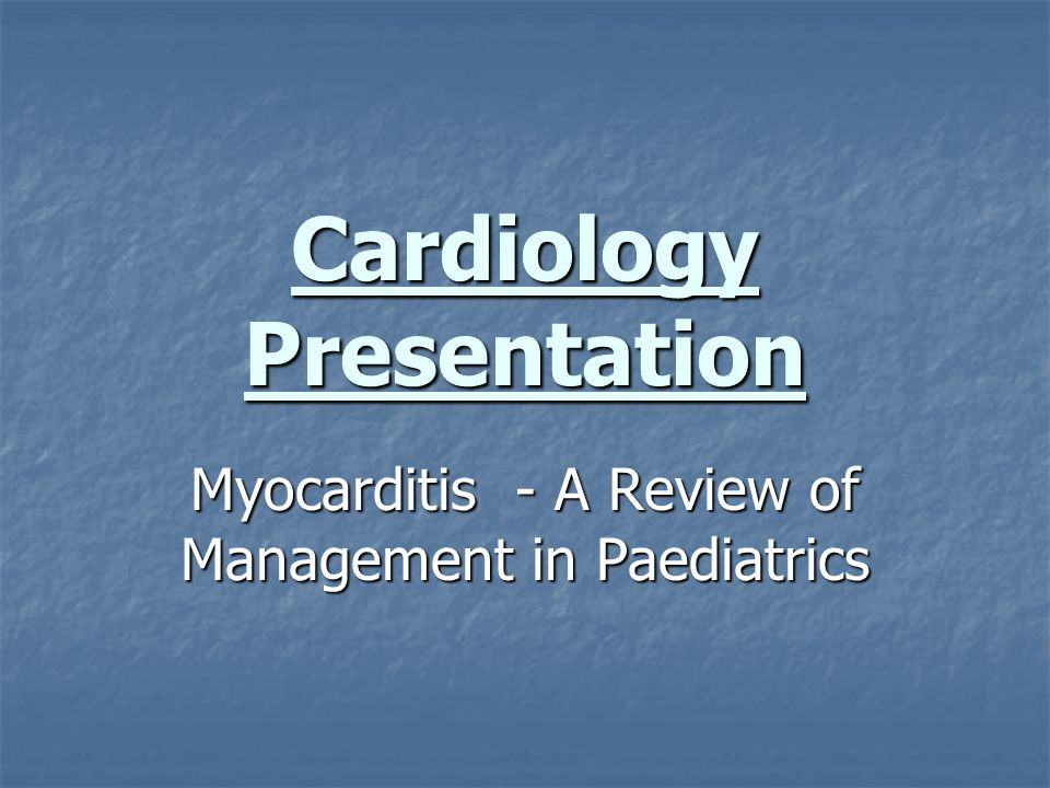 Cardiology Presentation Myocarditis - A Review of Management in Paediatrics