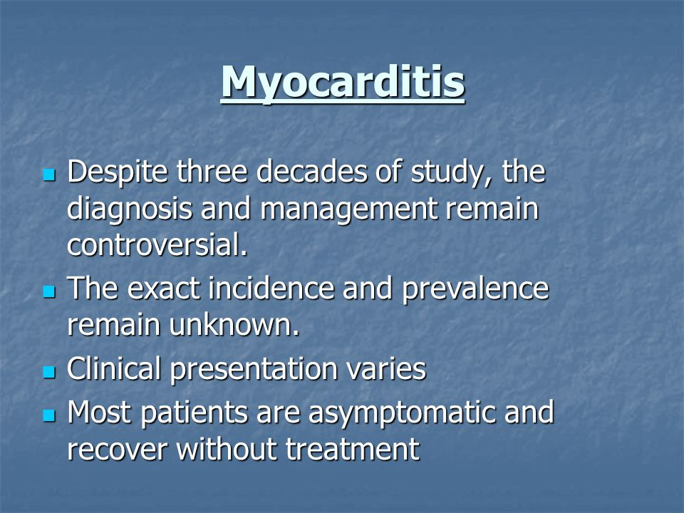 Myocarditis Despite three decades of study, the diagnosis and management remain controversial.