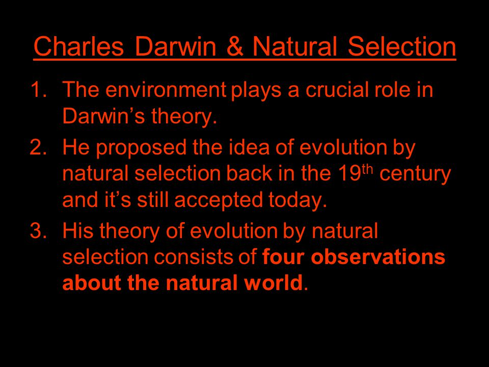 Charles Darwin & Natural Selection 1.The environment plays a crucial role in Darwin's theory.
