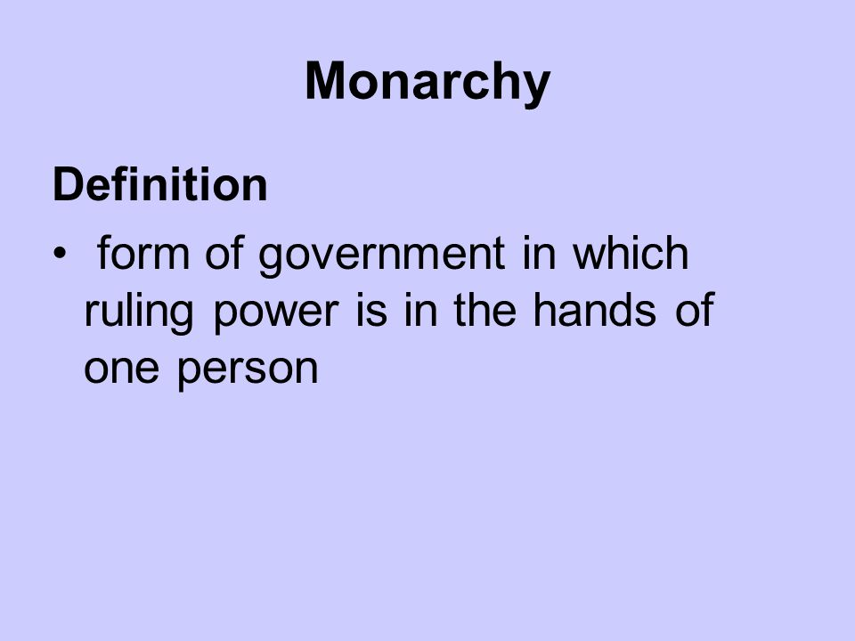 Monarchy Definition form of government in which ruling power is in the hands of one person