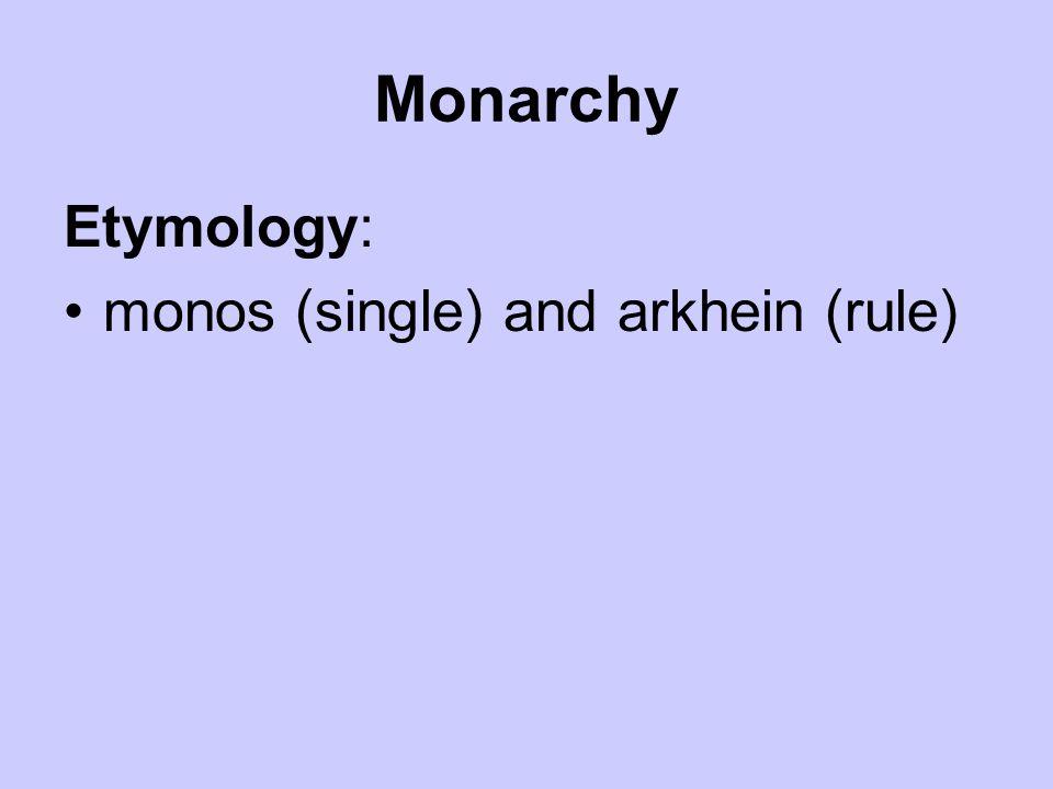 Monarchy Etymology: monos (single) and arkhein (rule)
