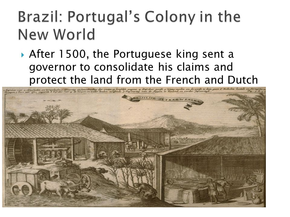  After 1500, the Portuguese king sent a governor to consolidate his claims and protect the land from the French and Dutch