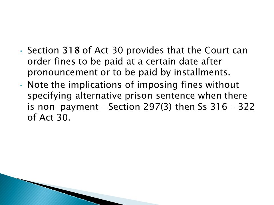 Section 318 of Act 30 provides that the Court can order fines to be paid at a certain date after pronouncement or to be paid by installments. Note the