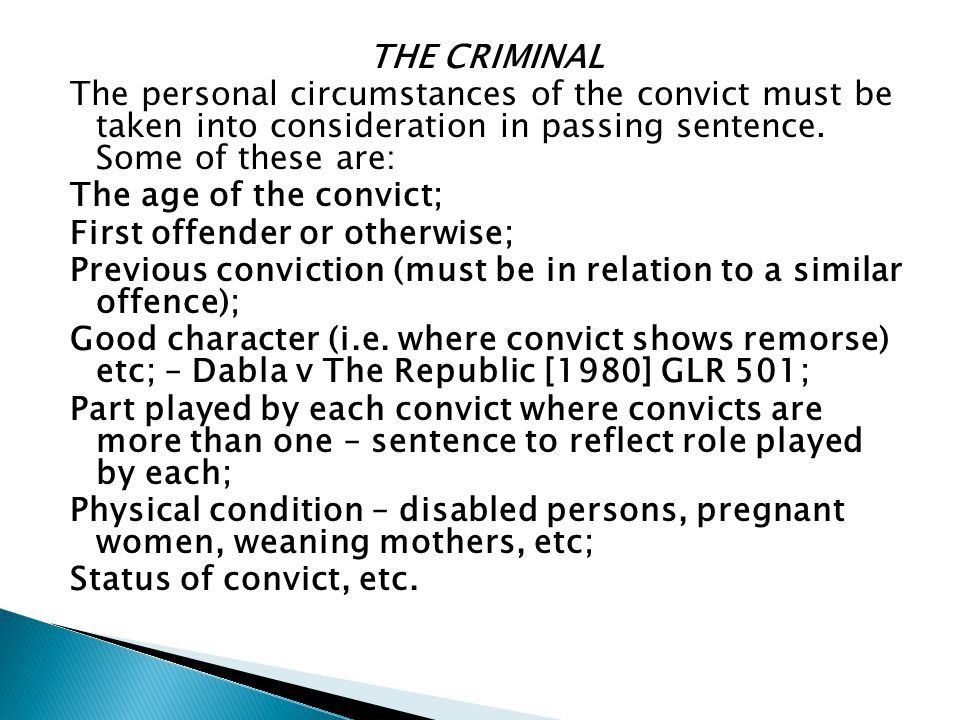 THE CRIMINAL The personal circumstances of the convict must be taken into consideration in passing sentence. Some of these are: The age of the convict