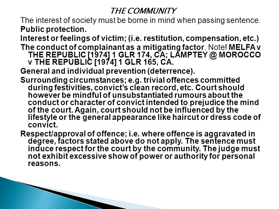THE COMMUNITY The interest of society must be borne in mind when passing sentence. Public protection. Interest or feelings of victim; (i.e. restitutio