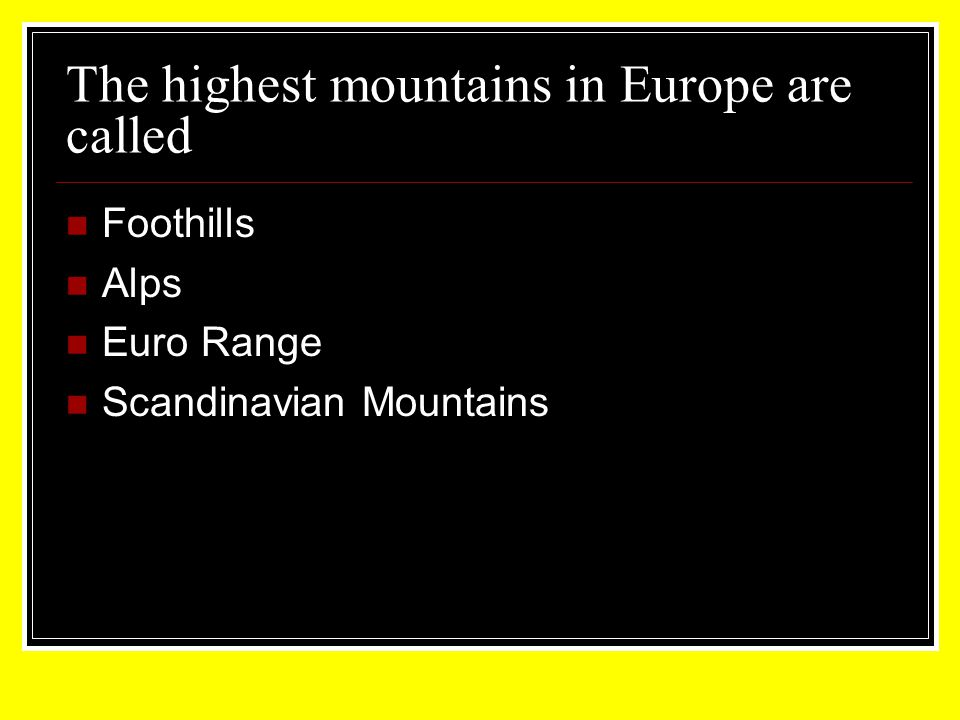 The highest mountains in Europe are called Foothills Alps Euro Range Scandinavian Mountains