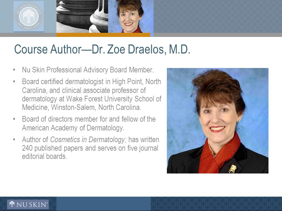 Course Author—Dr. Zoe Draelos, M.D. Nu Skin Professional Advisory Board Member.