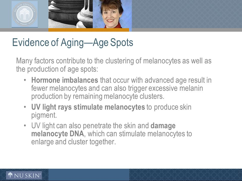 Evidence of Aging—Age Spots Many factors contribute to the clustering of melanocytes as well as the production of age spots: Hormone imbalances that occur with advanced age result in fewer melanocytes and can also trigger excessive melanin production by remaining melanocyte clusters.