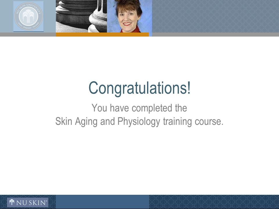 Congratulations! You have completed the Skin Aging and Physiology training course.