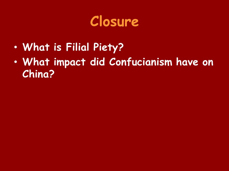 Closure What is Filial Piety? What impact did Confucianism have on China?