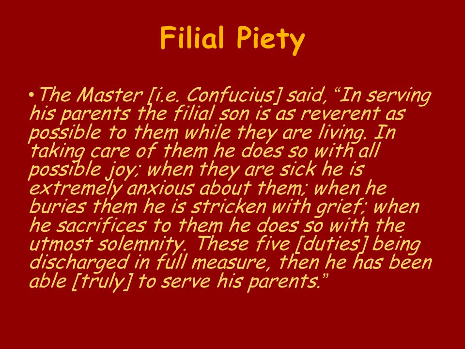 "Filial Piety The Master [i.e. Confucius] said, ""In serving his parents the filial son is as reverent as possible to them while they are living. In tak"