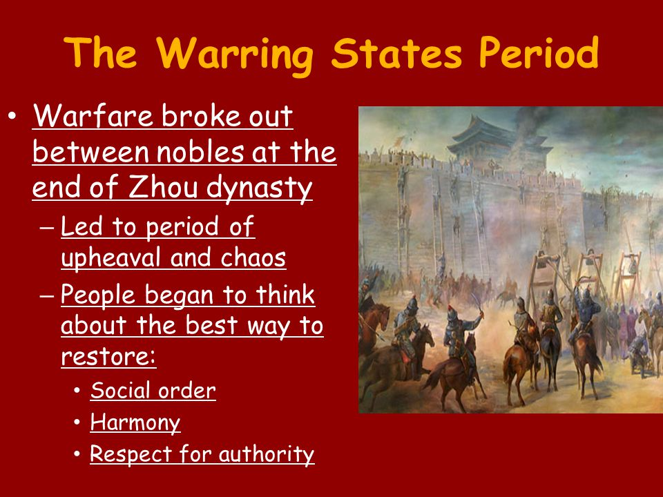 The Warring States Period Warfare broke out between nobles at the end of Zhou dynasty – Led to period of upheaval and chaos – People began to think ab