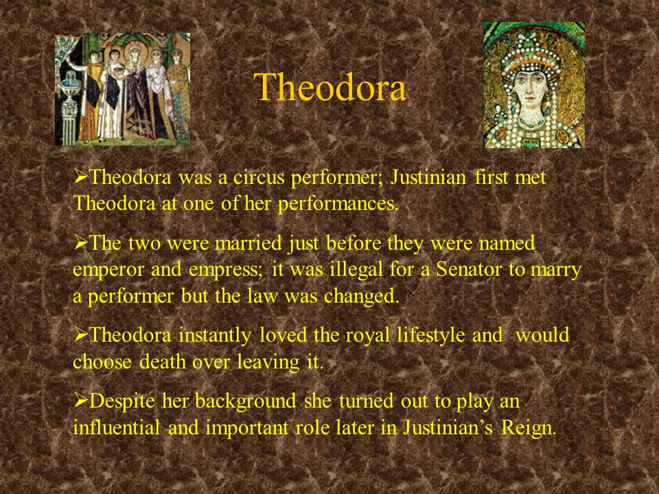 Theodora  Theodora was a circus performer; Justinian first met Theodora at one of her performances.