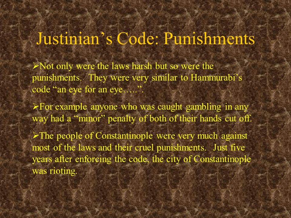 Justinian's Code: Punishments  Not only were the laws harsh but so were the punishments.