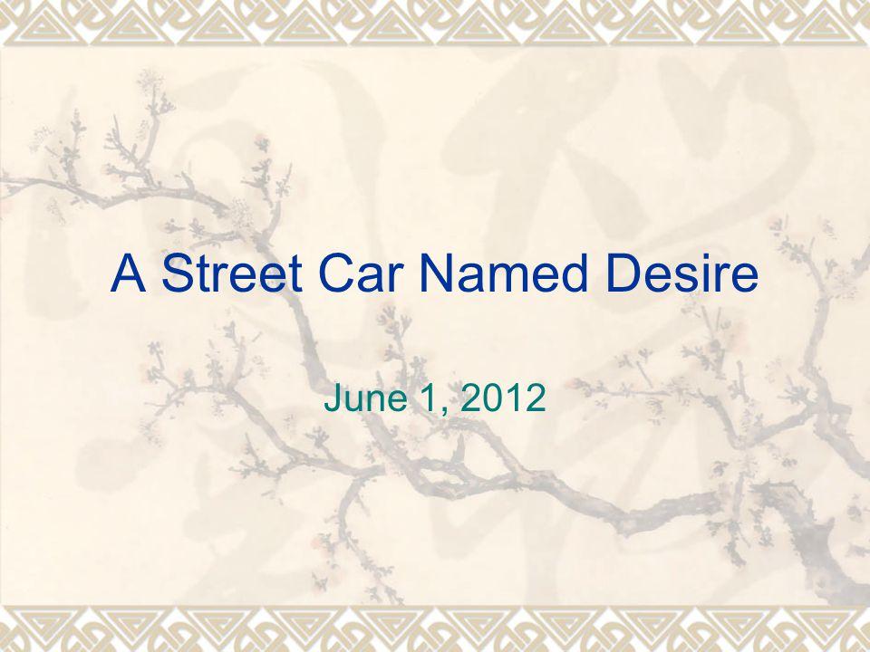 A Street Car Named Desire June 1, 2012