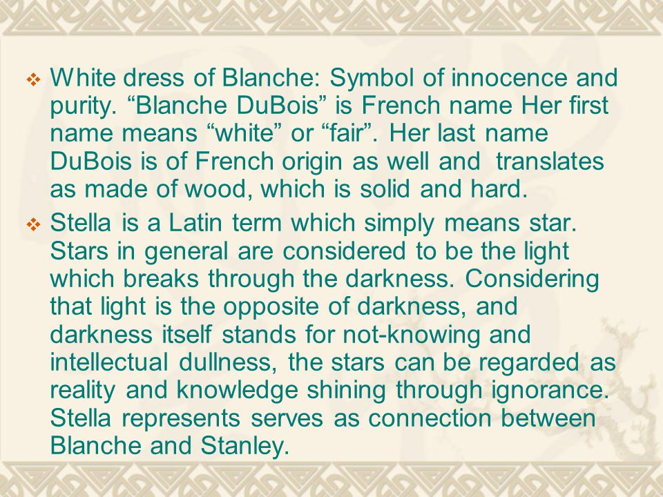 """ White dress of Blanche: Symbol of innocence and purity. """"Blanche DuBois"""" is French name Her first name means """"white"""" or """"fair"""". Her last name DuBois"""