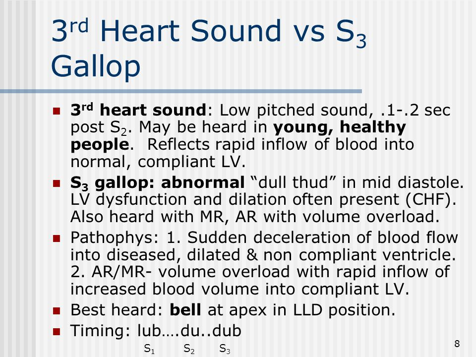 8 3 rd Heart Sound vs S 3 Gallop 3 rd heart sound: Low pitched sound,.1-.2 sec post S 2.