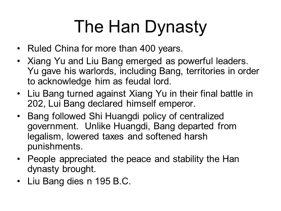 The Han Dynasty Ruled China for more than 400 years.