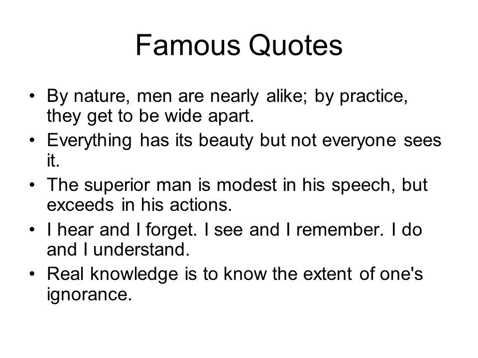 Famous Quotes By nature, men are nearly alike; by practice, they get to be wide apart.