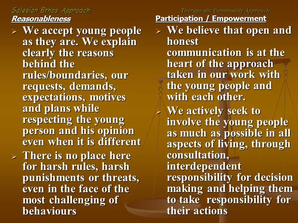 Salesian Ethos Approach Reasonableness  We accept young people as they are.