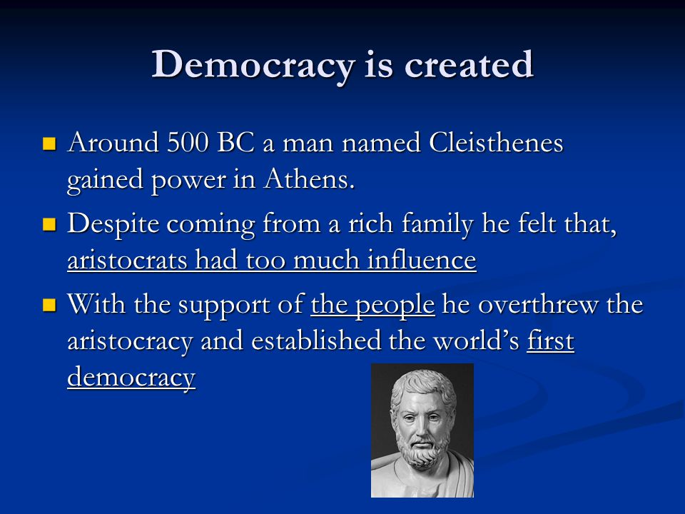 Democracy is created Around 500 BC a man named Cleisthenes gained power in Athens. Around 500 BC a man named Cleisthenes gained power in Athens. Despi
