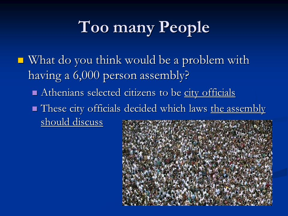 Too many People What do you think would be a problem with having a 6,000 person assembly? What do you think would be a problem with having a 6,000 per