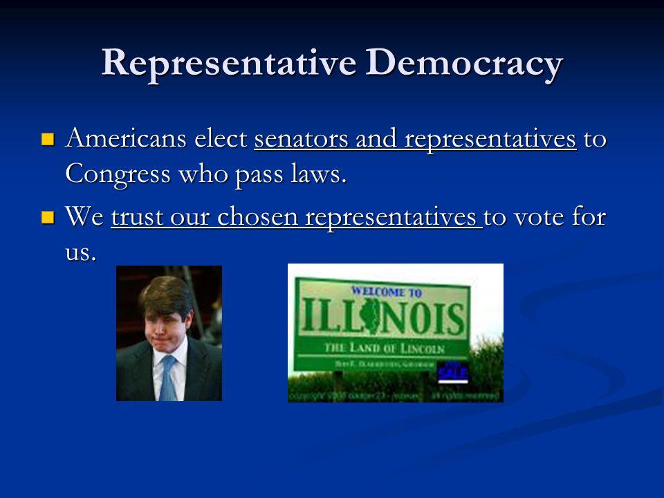 Representative Democracy Americans elect senators and representatives to Congress who pass laws. Americans elect senators and representatives to Congr