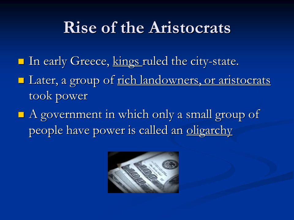 Rise of the Aristocrats In early Greece, kings ruled the city-state. In early Greece, kings ruled the city-state. Later, a group of rich landowners, o