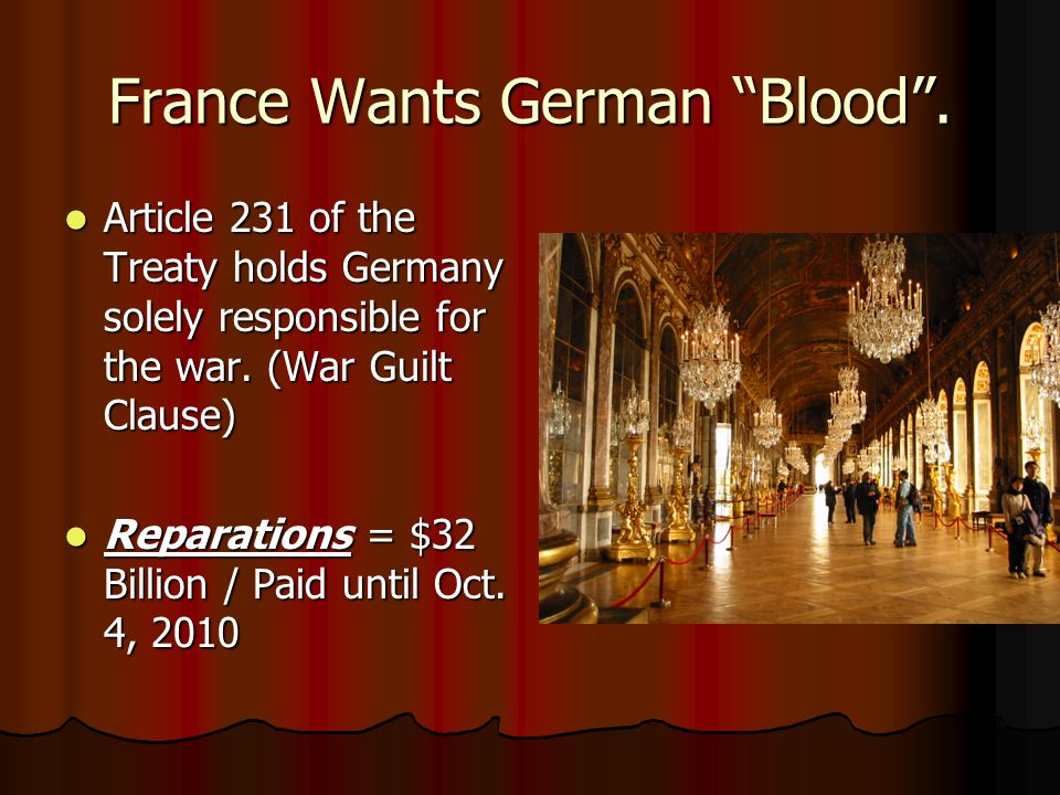 """France Wants German """"Blood"""". Article 231 of the Treaty holds Germany solely responsible for the war. (War Guilt Clause) Article 231 of the Treaty hold"""