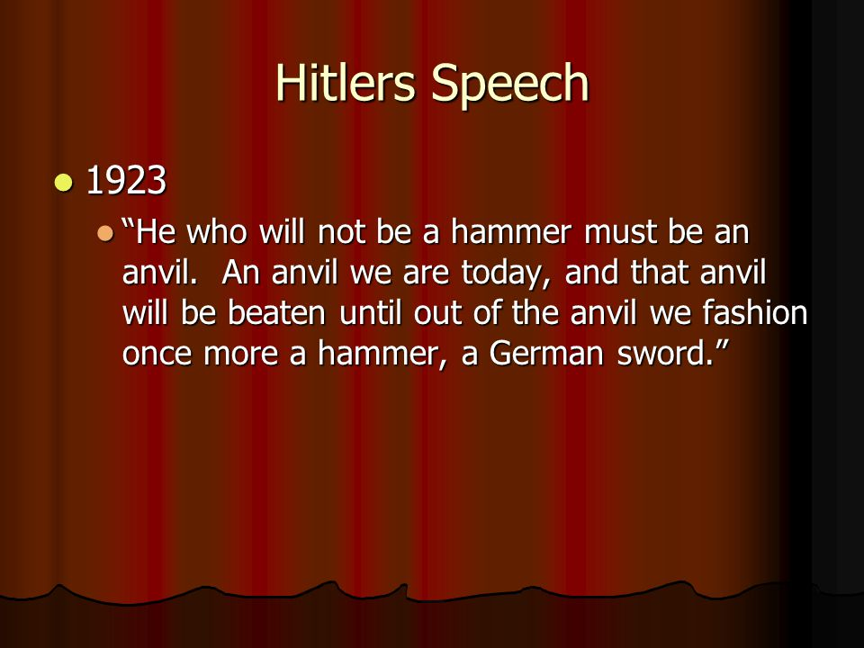 Hitlers Speech 1923 1923 He who will not be a hammer must be an anvil.