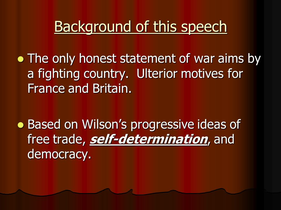 Background of this speech The only honest statement of war aims by a fighting country. Ulterior motives for France and Britain. The only honest statem