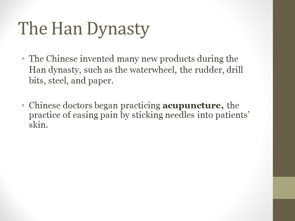 The Han Dynasty The Chinese invented many new products during the Han dynasty, such as the waterwheel, the rudder, drill bits, steel, and paper. Chine