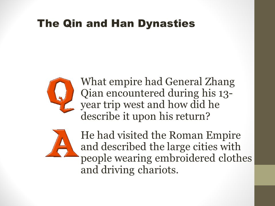 What empire had General Zhang Qian encountered during his 13- year trip west and how did he describe it upon his return? He had visited the Roman Empi