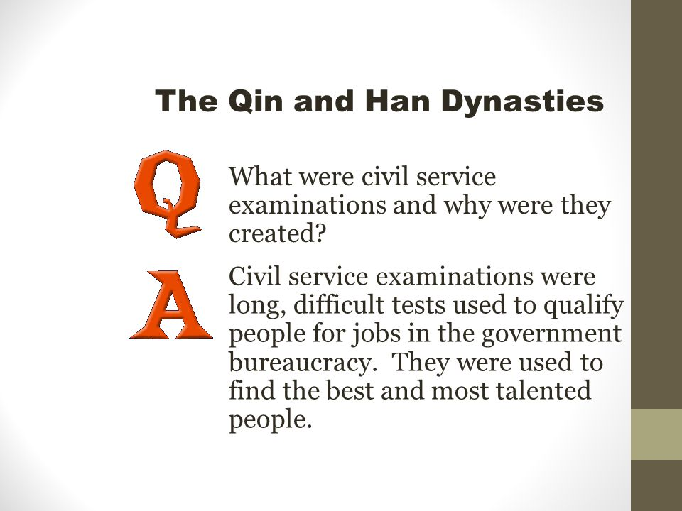 The Qin and Han Dynasties What were civil service examinations and why were they created.