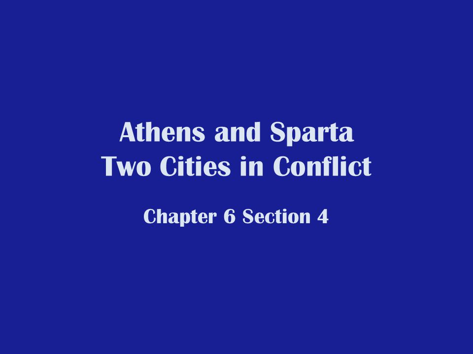 Athens and Sparta Two Cities in Conflict Chapter 6 Section 4