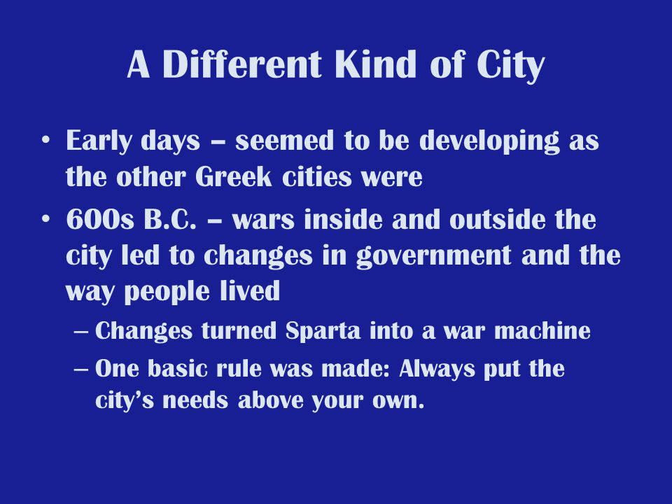 A Different Kind of City Early days – seemed to be developing as the other Greek cities were 600s B.C.