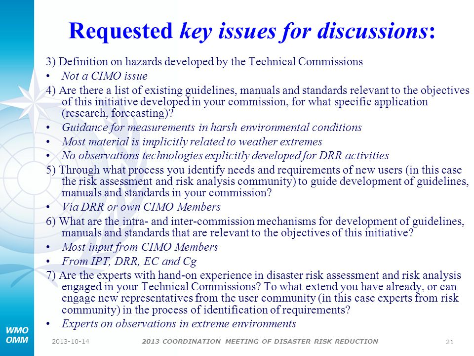 2013 COORDINATION MEETING OF DISASTER RISK REDUCTION 2013-10-14 21 3) Definition on hazards developed by the Technical Commissions Not a CIMO issue 4) Are there a list of existing guidelines, manuals and standards relevant to the objectives of this initiative developed in your commission, for what specific application (research, forecasting).