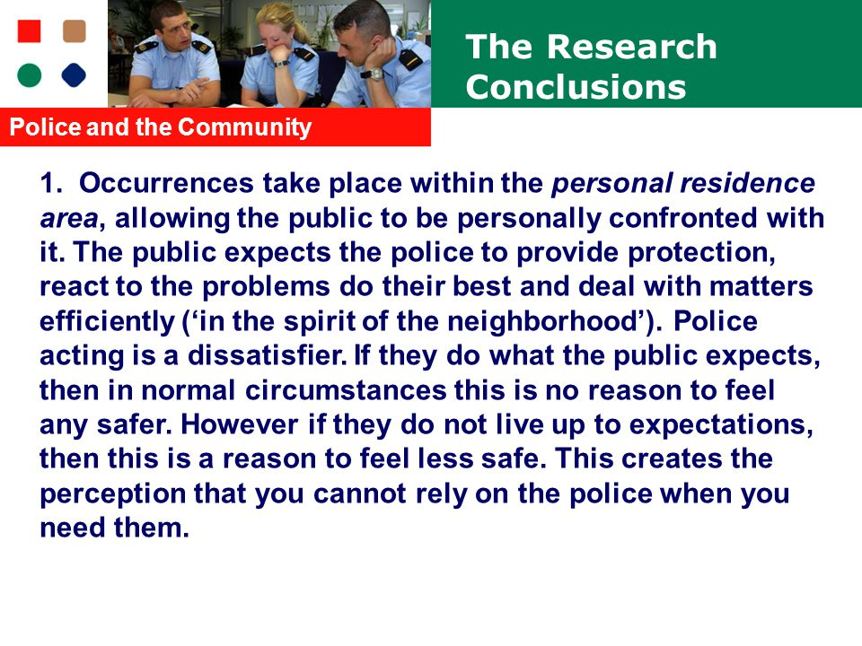 1. Occurrences take place within the personal residence area, allowing the public to be personally confronted with it. The public expects the police t
