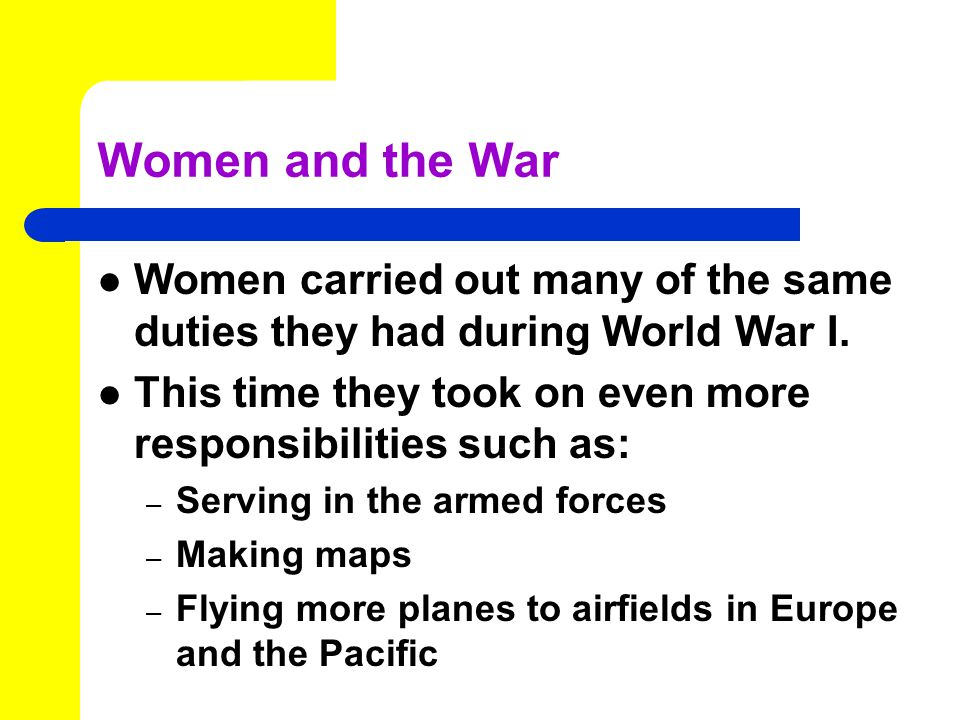 Women and the War Women carried out many of the same duties they had during World War I.