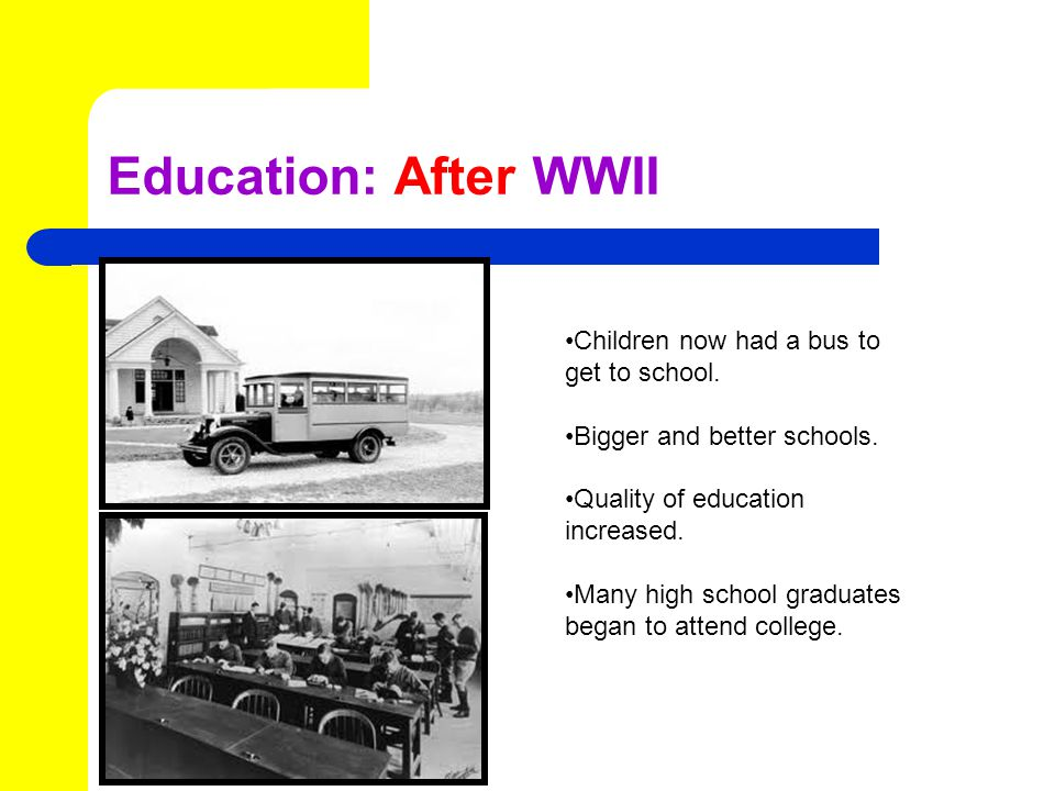 Education: After WWII Children now had a bus to get to school.